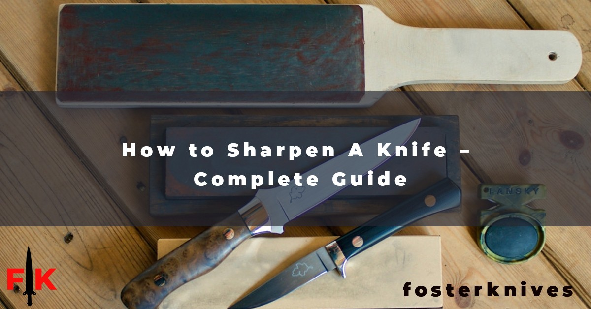 How to Sharpen A Knife - Complete Guide