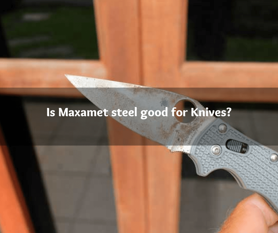 Is Maxamet steel good for Knives