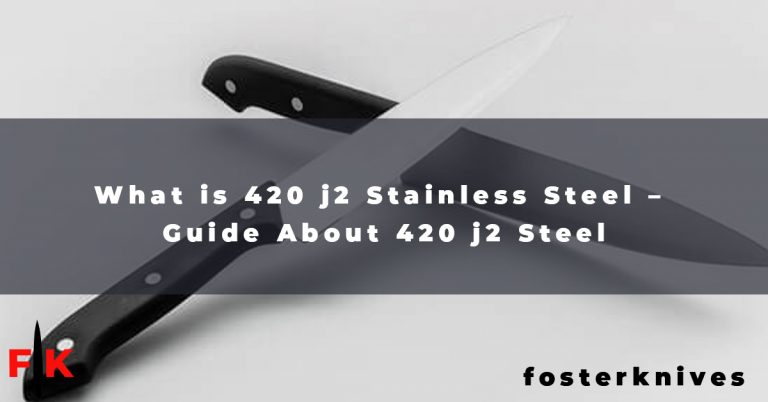 What is 420 j2 Stainless Steel - Guide About 420 j2 Steel