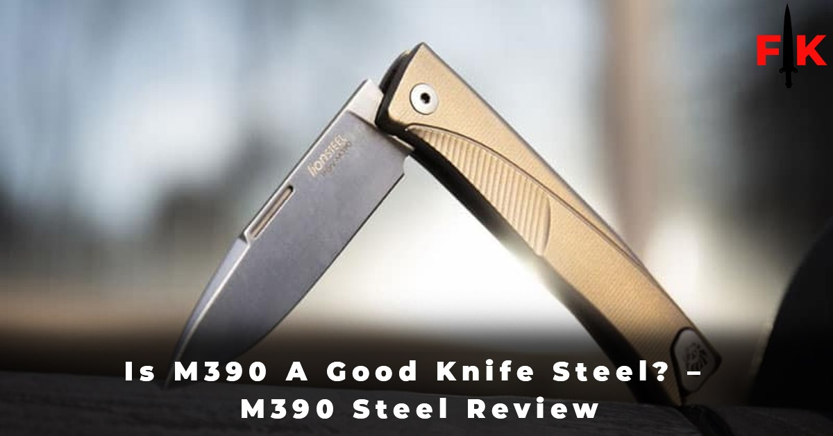 Is M390 A Good Knife Steel - M390 Steel Review