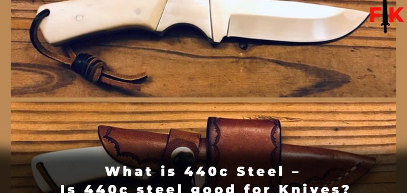 What is 440c Steel - Is 440c steel good for Knives