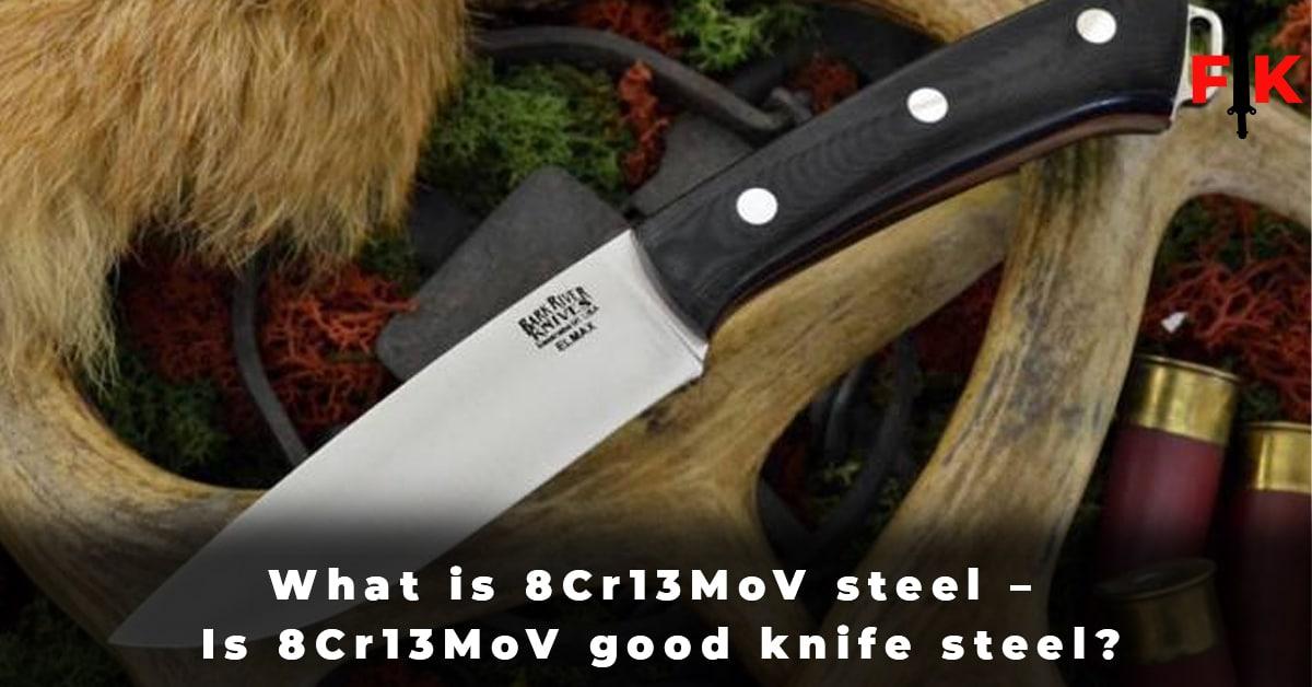 What is 8Cr13MoV steel - Is 8Cr13MoV good knife steel