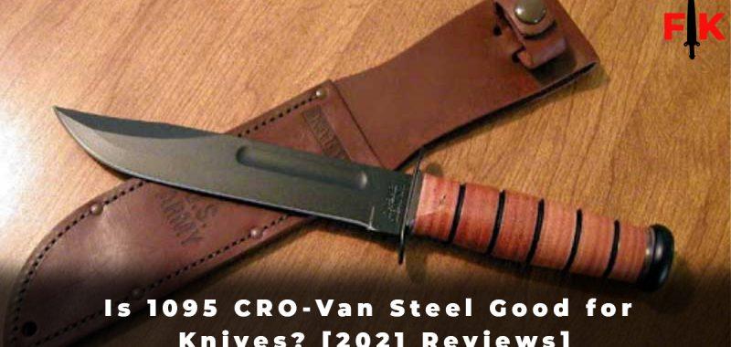 Is 1095 CRO-Van Steel Good for Knives [2021 Reviews]