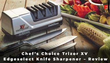 Chef's Choice Trizor XV Edgeselect Knife Sharpener - Review