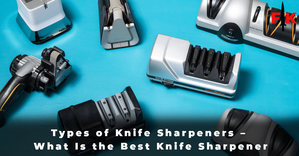 Types of Knife Sharpeners - What Is the Best Knife Sharpener